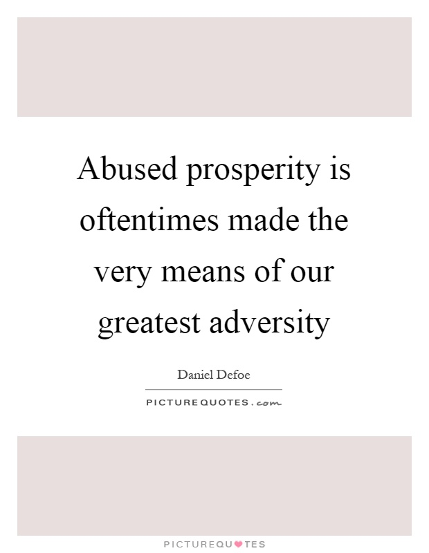Abused prosperity is oftentimes made the very means of our greatest adversity Picture Quote #1