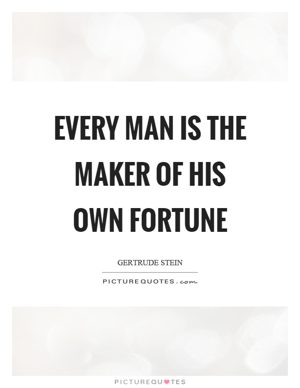 Image of: Sayings Every Man Is The Maker Of His Own Fortune Picture Quote 1 Picturequotescom Every Man Is The Maker Of His Own Fortune Picture Quotes