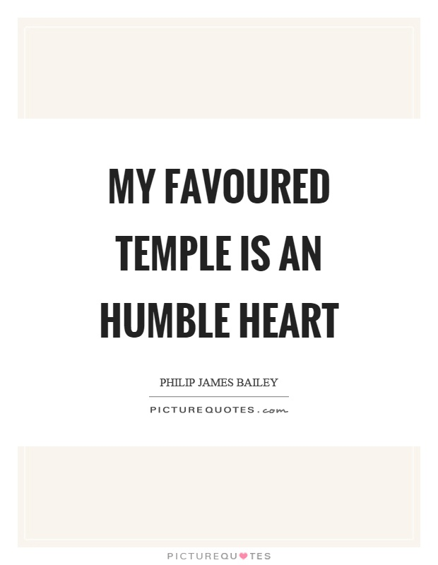 My favoured temple is an humble heart Picture Quote #1