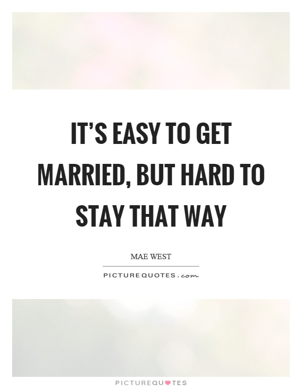 It's easy to get married, but hard to stay that way Picture Quote #1