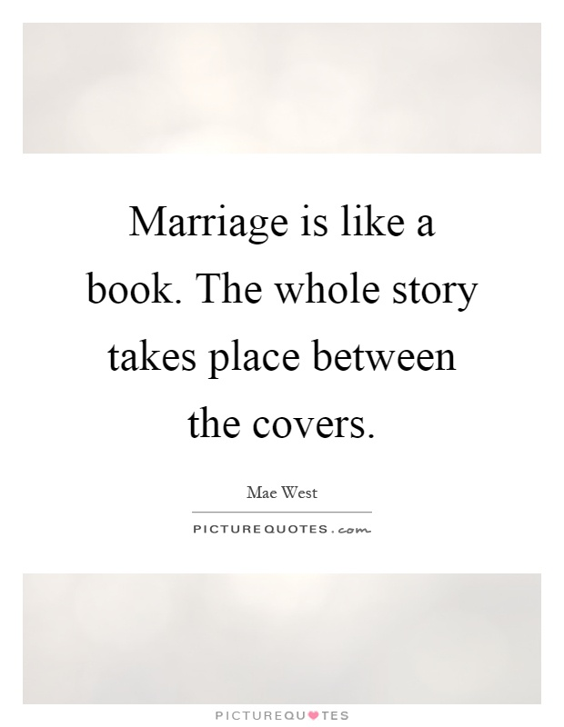Marriage is like a book. The whole story takes place between the covers Picture Quote #1