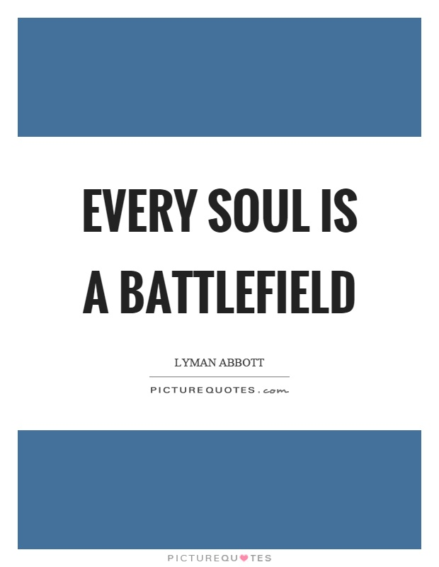 Every soul is a battlefield Picture Quote #1