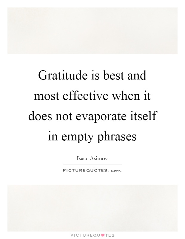 Gratitude is best and most effective when it does not evaporate itself in empty phrases Picture Quote #1