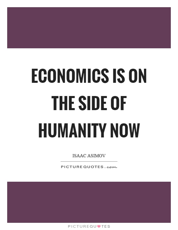 Economics is on the side of humanity now Picture Quote #1