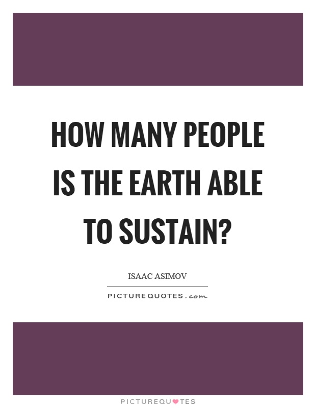 How many people is the earth able to sustain? Picture Quote #1