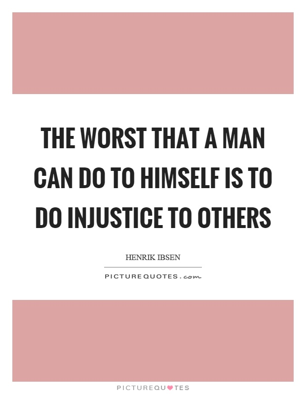 The worst that a man can do to himself is to do injustice to others Picture Quote #1