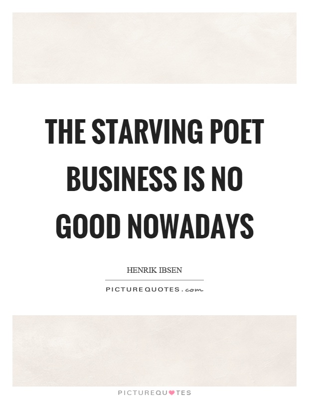 The starving poet business is no good nowadays Picture Quote #1