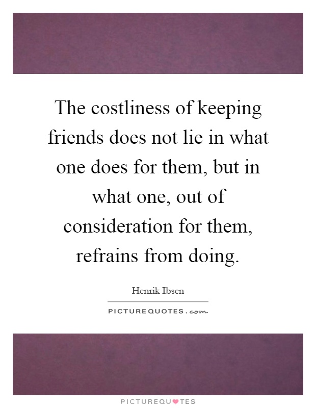 the costliness of keeping friends does not lie in what one does