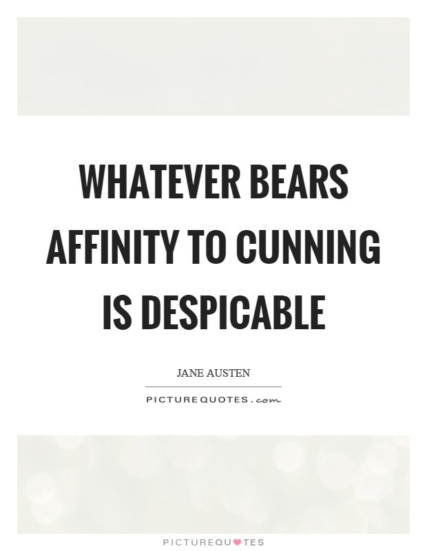 Whatever bears affinity to cunning is despicable Picture Quote #1