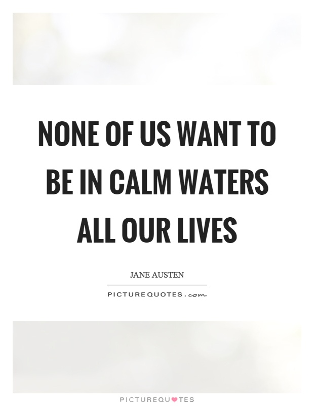None of us want to be in calm waters all our lives Picture Quote #1