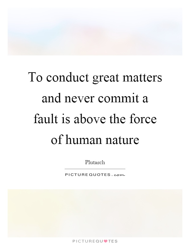 To conduct great matters and never commit a fault is above the force of human nature Picture Quote #1