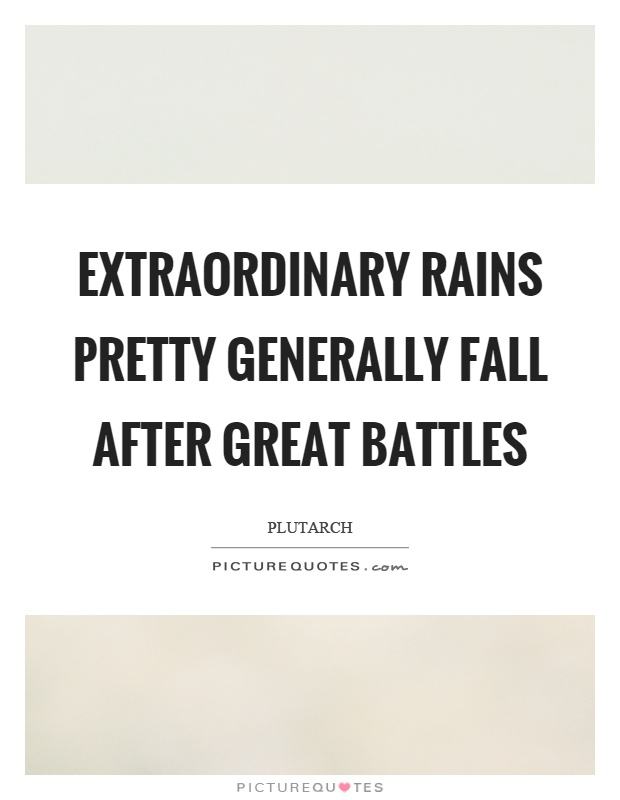 Extraordinary rains pretty generally fall after great battles Picture Quote #1