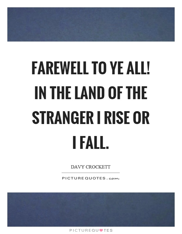Farewell to ye all! In the land of the stranger I rise or I fall Picture Quote #1