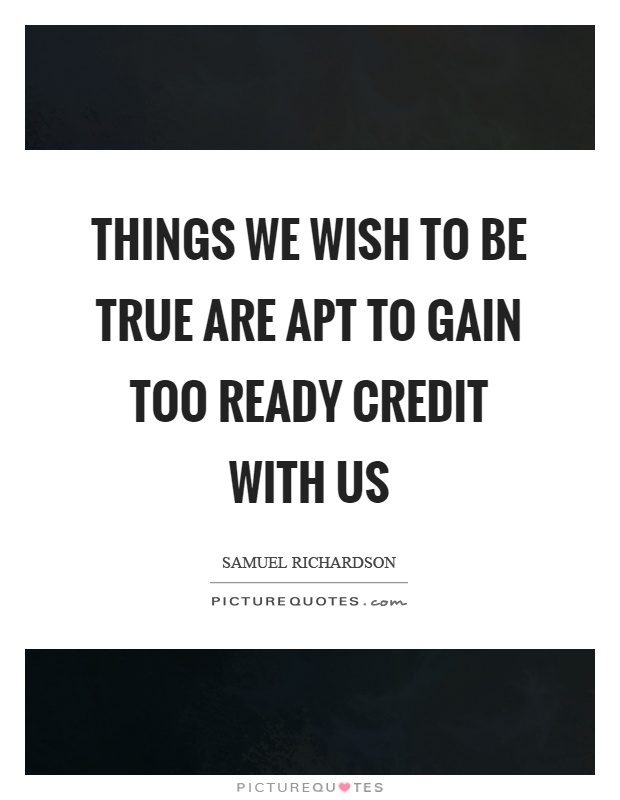 Things we wish to be true are apt to gain too ready credit with us Picture Quote #1