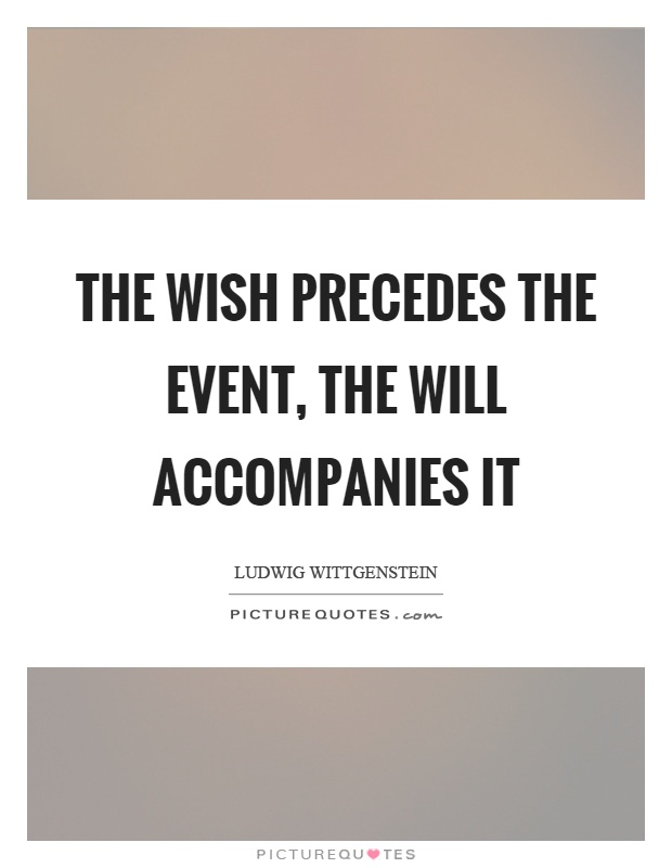 The wish precedes the event, the will accompanies it Picture Quote #1