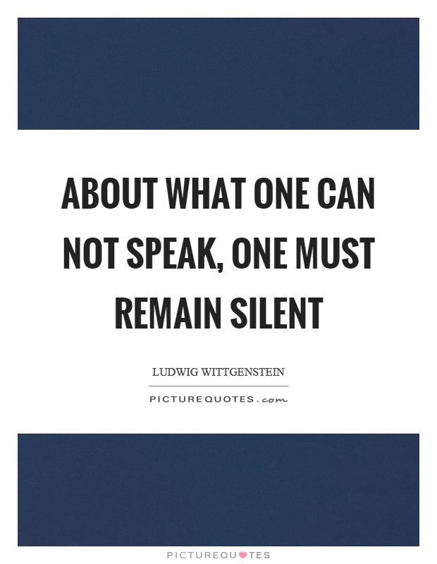 About what one can not speak, one must remain silent Picture Quote #1