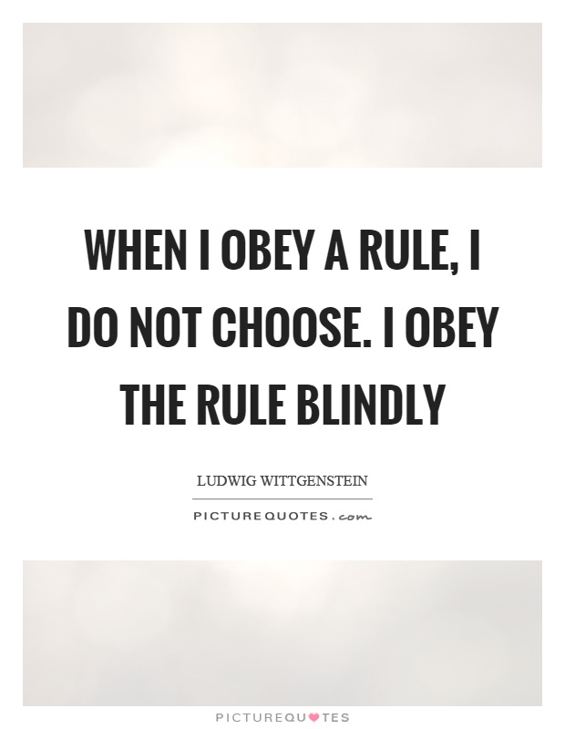 When I obey a rule, I do not choose. I obey the rule blindly Picture Quote #1