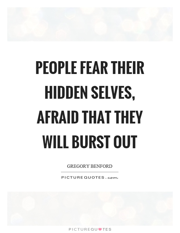 People fear their hidden selves, afraid that they will burst out Picture Quote #1