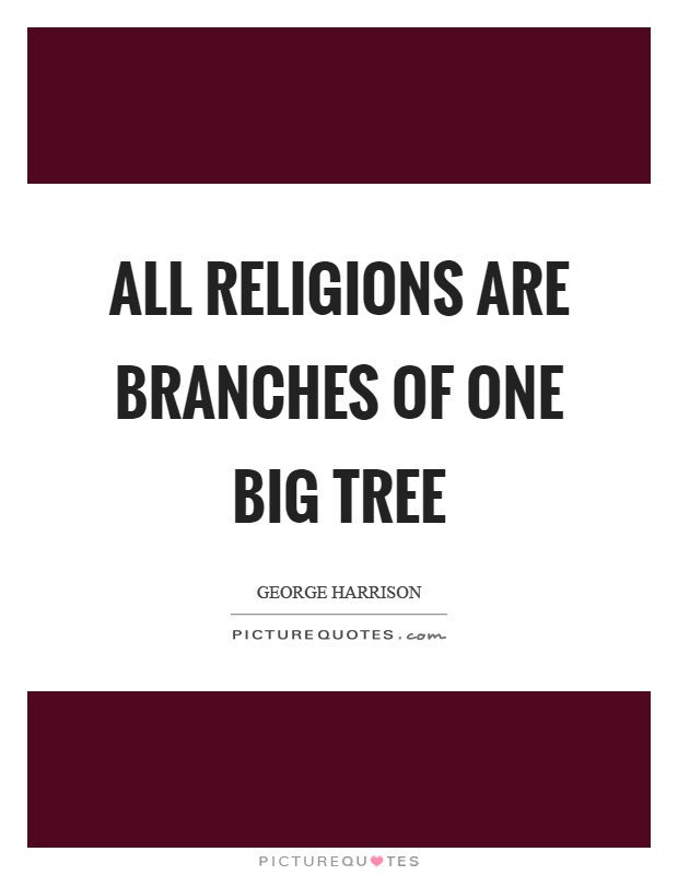 All religions are branches of one big tree Picture Quote #1