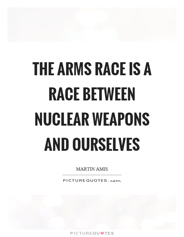 The arms race is a race between nuclear weapons and ourselves Picture Quote #1