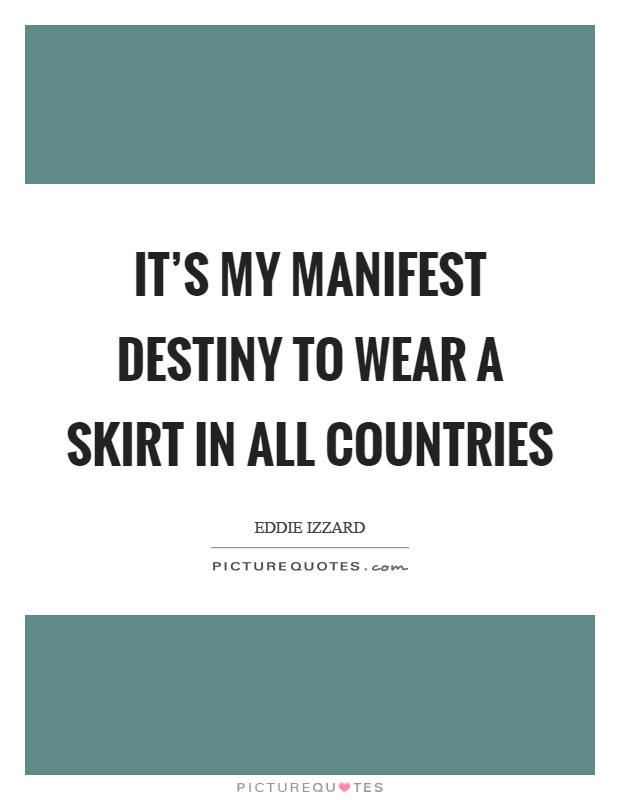 It's my manifest destiny to wear a skirt in all countries Picture Quote #1