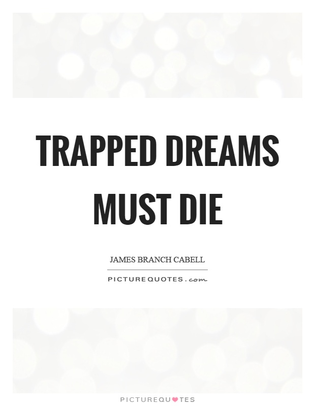 Trapped dreams must die Picture Quote #1