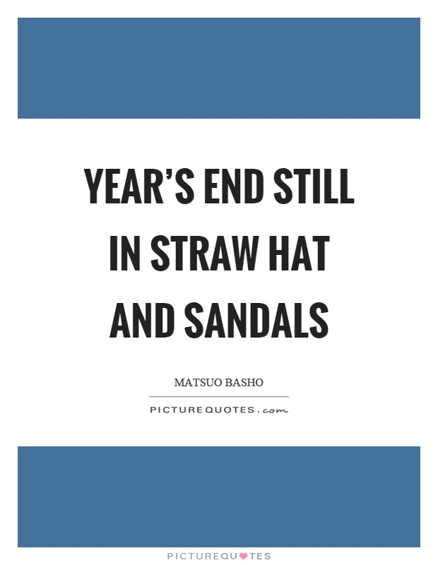 Year's end still in straw hat and sandals Picture Quote #1