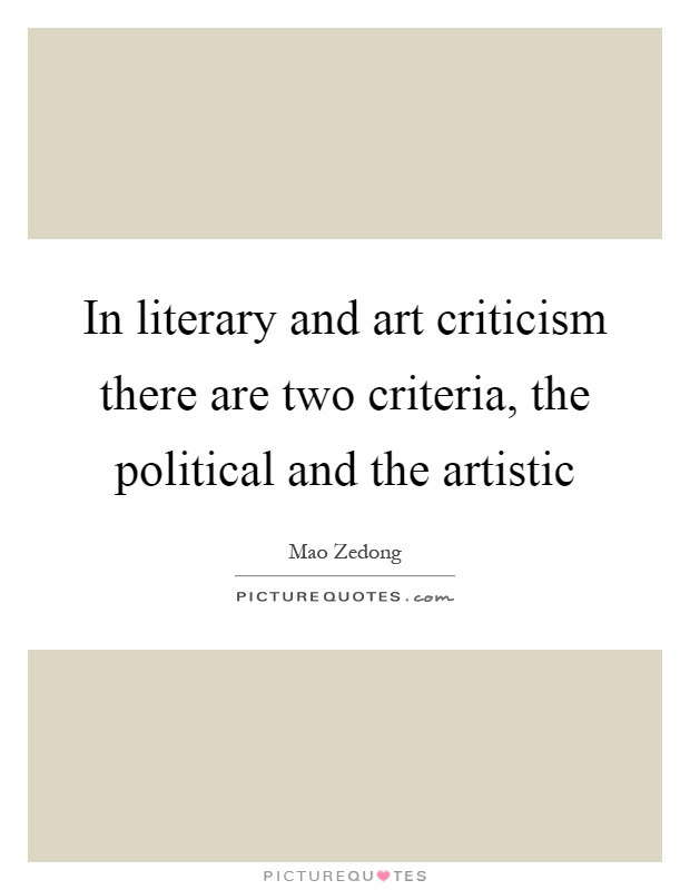In literary and art criticism there are two criteria, the political and the artistic Picture Quote #1