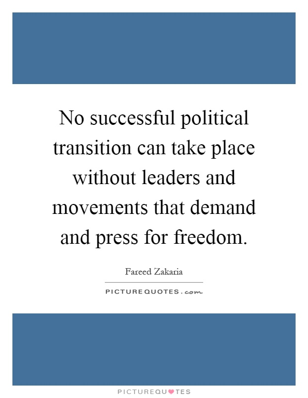 No successful political transition can take place without leaders and movements that demand and press for freedom Picture Quote #1