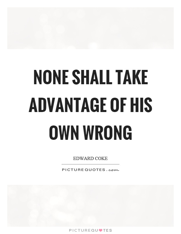 None shall take advantage of his own wrong Picture Quote #1