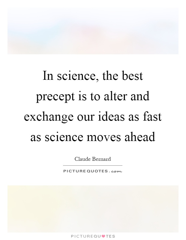 In science, the best precept is to alter and exchange our ideas as fast as science moves ahead Picture Quote #1