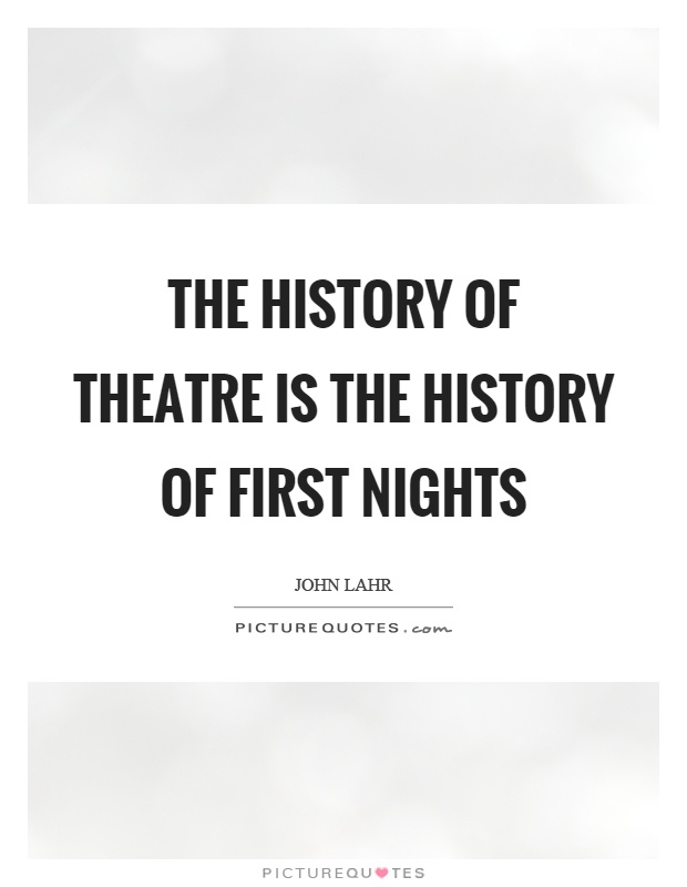 The history of theatre is the history of first nights Picture Quote #1