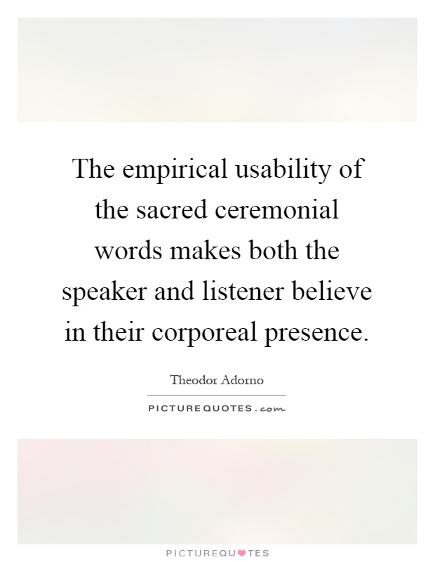 The empirical usability of the sacred ceremonial words makes both the speaker and listener believe in their corporeal presence Picture Quote #1