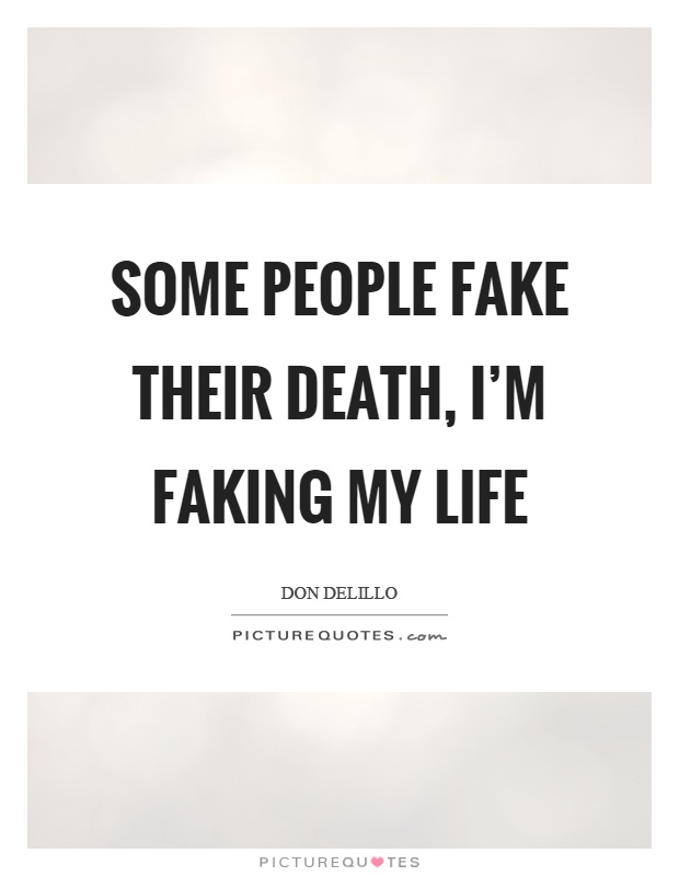 Some people fake their death, I'm faking my life Picture Quote #1
