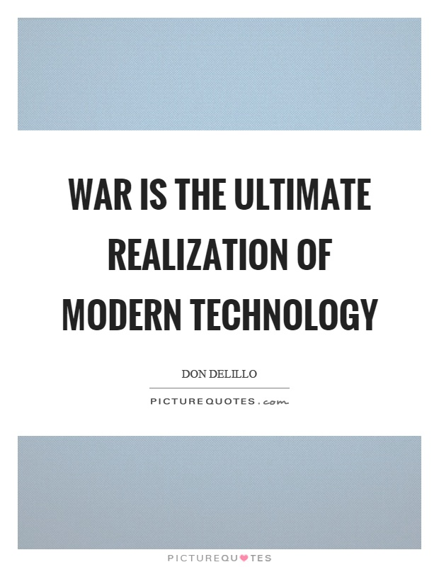 War is the ultimate realization of modern technology Picture Quote #1