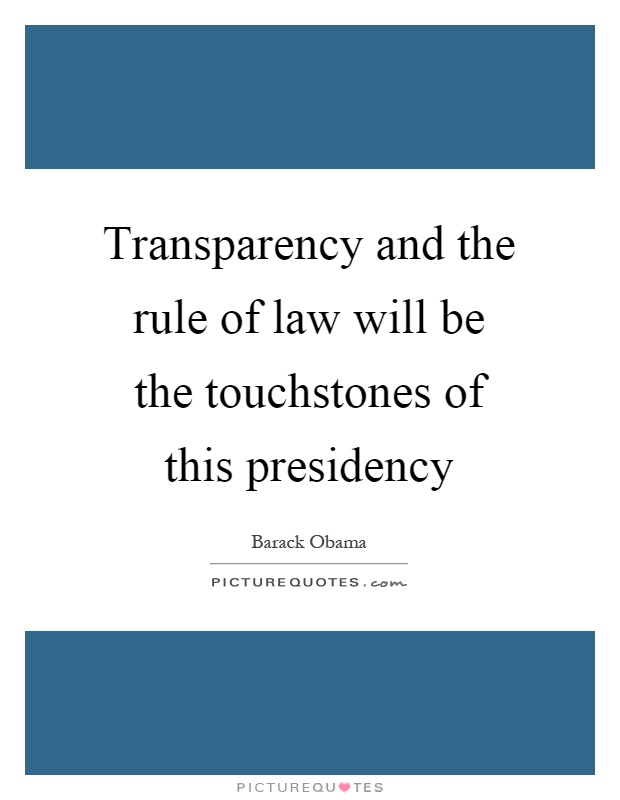 Transparency and the rule of law will be the touchstones of this presidency Picture Quote #1