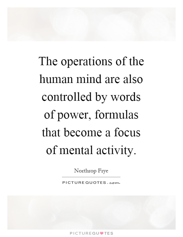 The operations of the human mind are also controlled by words of power, formulas that become a focus of mental activity Picture Quote #1