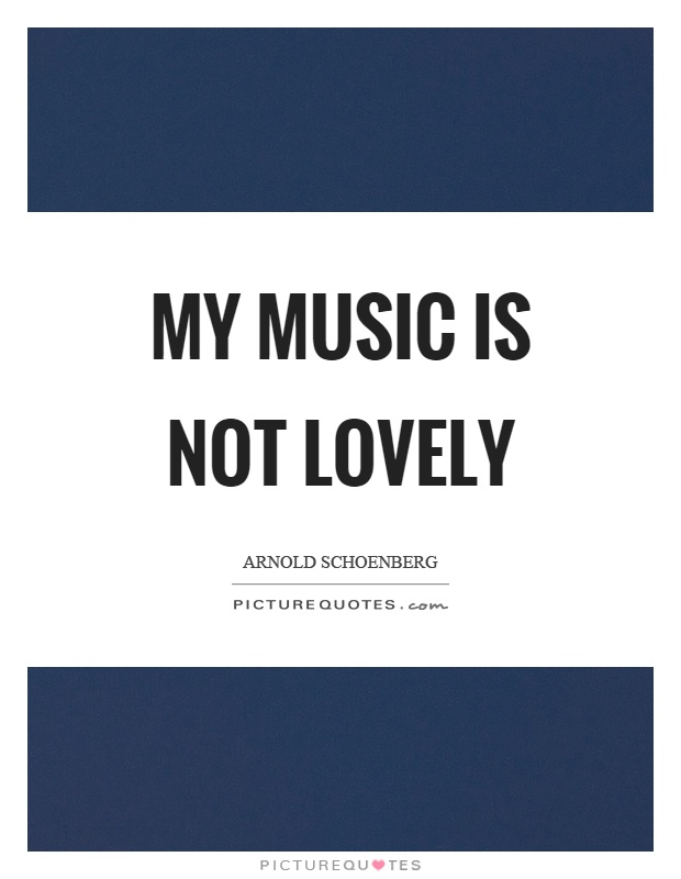 My music is not lovely Picture Quote #1