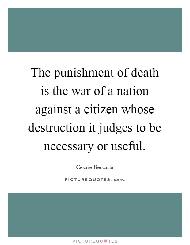 The punishment of death is the war of a nation against a citizen whose destruction it judges to be necessary or useful Picture Quote #1