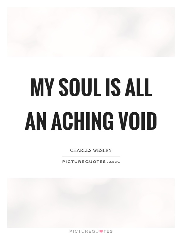 My soul is all an aching void Picture Quote #1