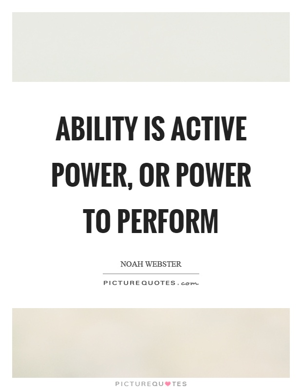 Ability is active power, or power to perform Picture Quote #1