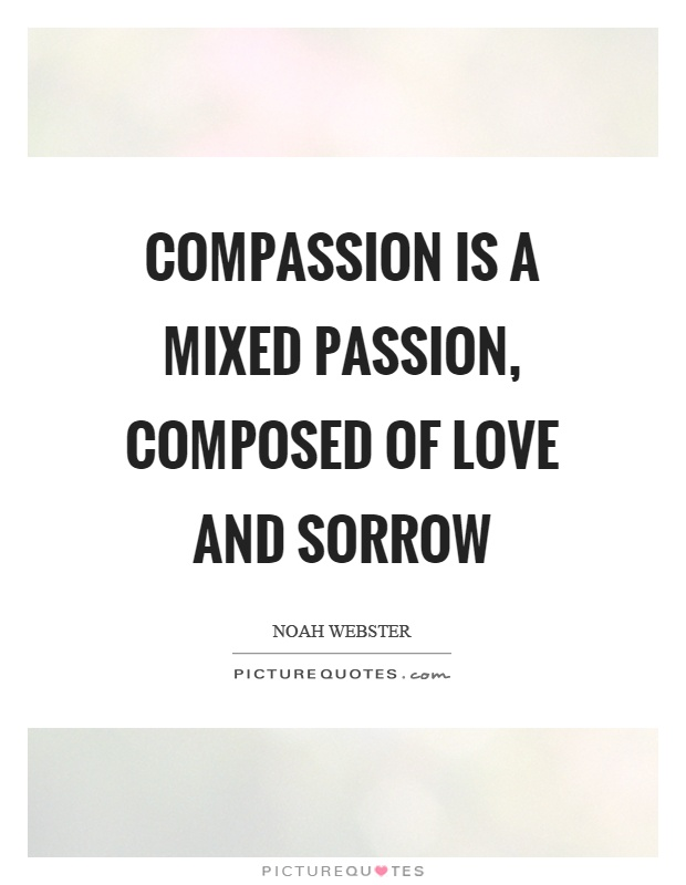 Compassion is a mixed passion, composed of love and sorrow Picture Quote #1