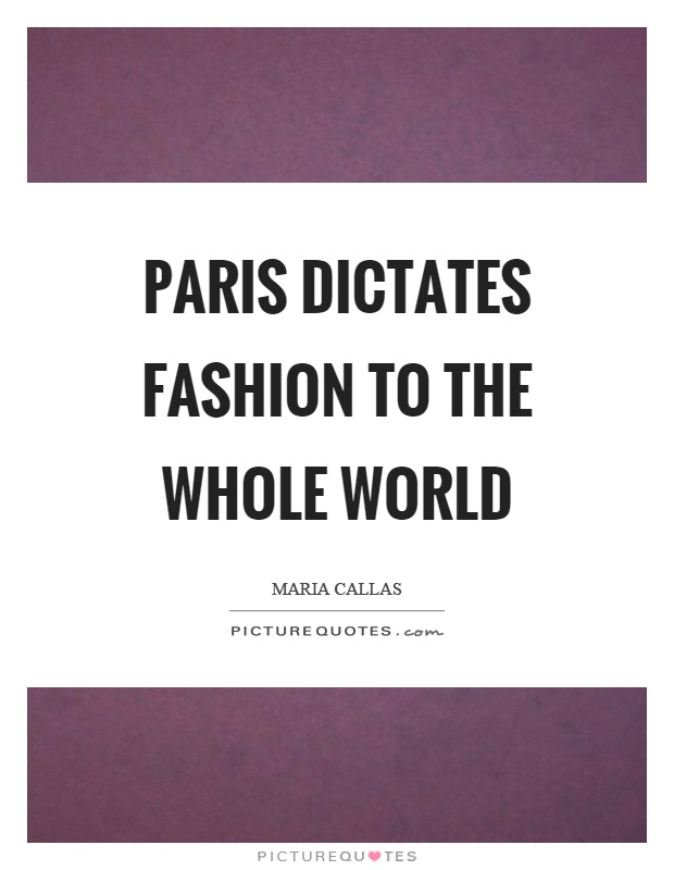 Paris dictates fashion to the whole world Picture Quote #1