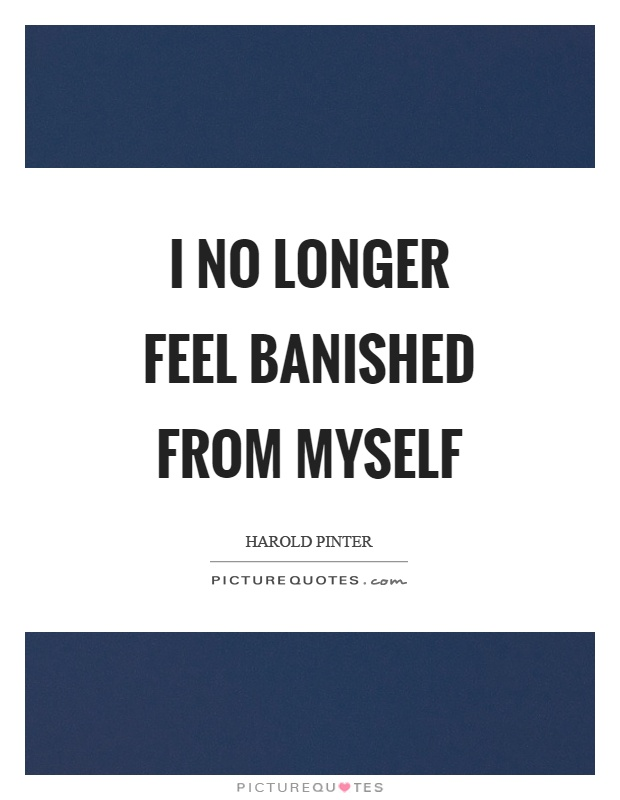 I no longer feel banished from myself Picture Quote #1