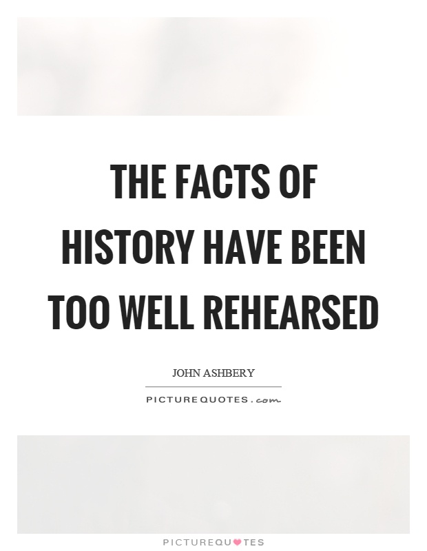 The facts of history have been too well rehearsed Picture Quote #1