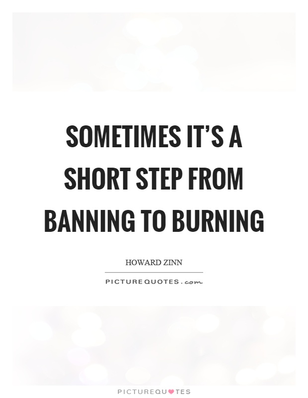 Sometimes it's a short step from banning to burning Picture Quote #1