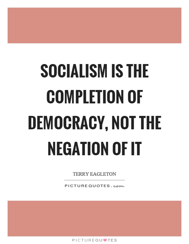 Socialism is the completion of democracy, not the negation of it Picture Quote #1