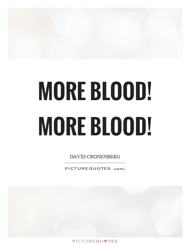 More blood! More blood! Picture Quote #1
