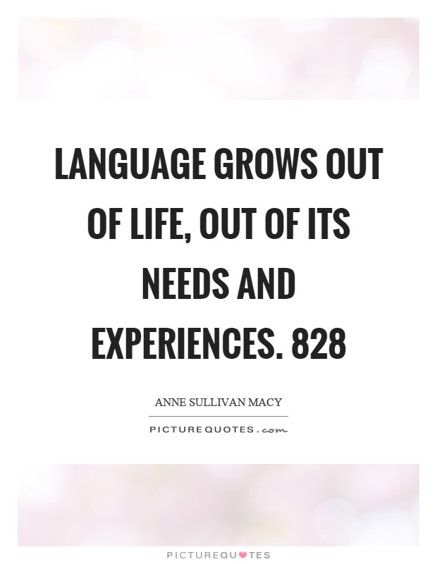 Language grows out of life, out of its needs and experiences. 828 Picture Quote #1