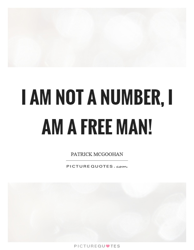 I am not a number, I am a free man! Picture Quote #1